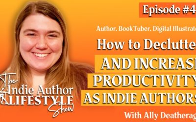 041: How to Declutter and Increase Productivity as Indie Authors with Ally Deatherage