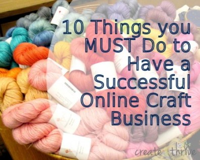 10 things you must do to have a successful online craft business 10 things you must do to have a successful online craft business create thrive solutioingenieria Images