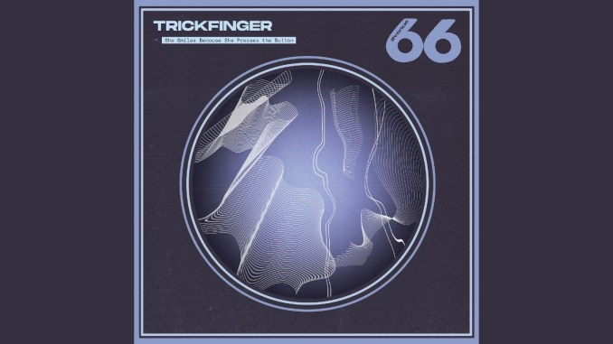 Trickfinger-She-Smiles-Because-She-Presses-The-Button
