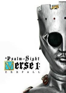 A Psalm of Sight - Verse 1: Zerfall