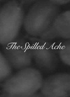 The Spilled Ache