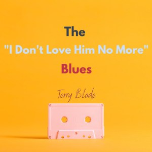 "The ""I Don't Love Him No More"" Blues"