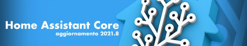 HOT – Aggiornamento 2021.8 per Home Assistant Core
