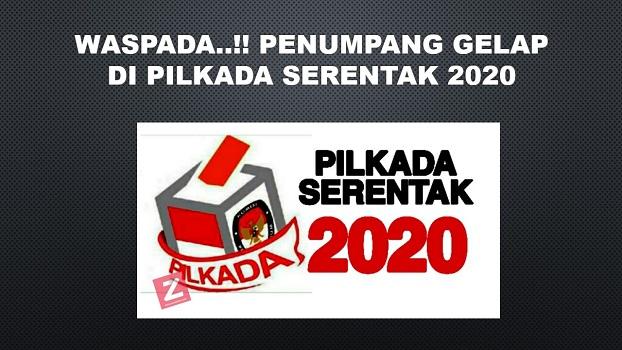 WASPADA..!! PENUMPANG GELAP DI PILKADA SERENTAK 2020