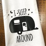 Funny Camper RV Towel – I Sleep Around – Flour Sack Dish Cloth