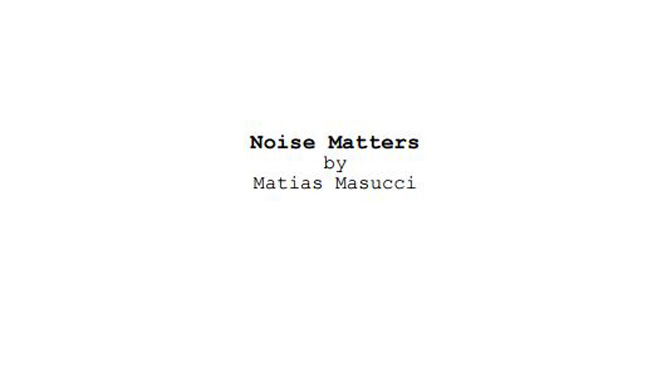 Noise Matters: The Screenplay
