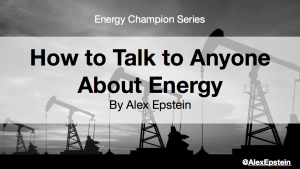 "Alex Epstein ""How to Talk to Anyone About Energy"" course"