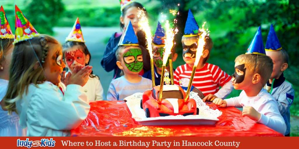The Best Birthday Party Places For Kids In Hancock County