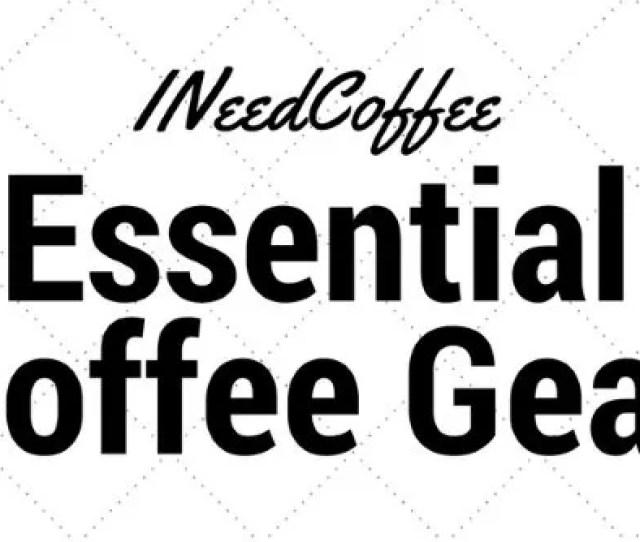 Essential Coffee Gear