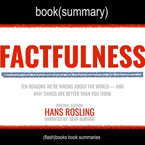 Summary of Factfulness by Hans Rosling: Ten Reasons Why We're Wrong About the World - and Why Things are Better Than We Think: Psychology Book Summaries