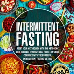Intermittent Fasting: Reset your Metabolism with The Ketogenic Diet