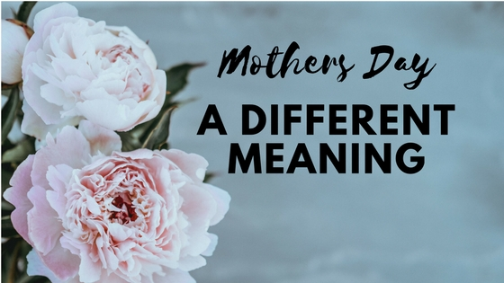 Mother's Day – A Different Meaning