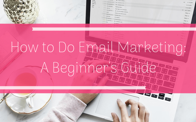 How to Do Email Marketing: A Beginner's Guide