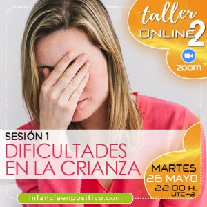 TALLER ONLINE DISCIPLINA POSITIVA 2ª EDICIÓN - S1 - DIFICULTADES EN LA CRIANZA
