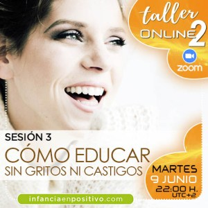 TALLER ONLINE DISCIPLINA POSITIVA 2ª EDICIÓN - S3 - CÓMO EDUCAR SIN GRITOS NI CASTIGOS