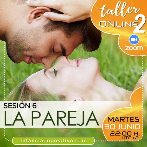 TALLER ONLINE DISCIPLINA POSITIVA 2ª EDICIÓN - S6 - LA PAREJA