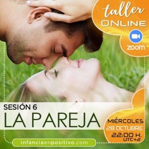 TALLER ONLINE DISCIPLINA POSITIVA 4ª EDICIÓN - S6 - LA PAREJA