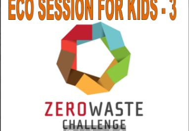 Eco session 3 for kids zero garbage