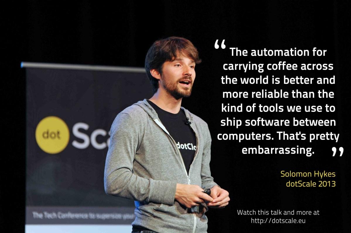 dotScale 2013 – Solomon Hykes – Why we built Docker