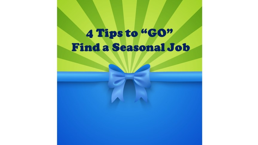 "4 Tips to ""GO"" Find a Seasonal Job"