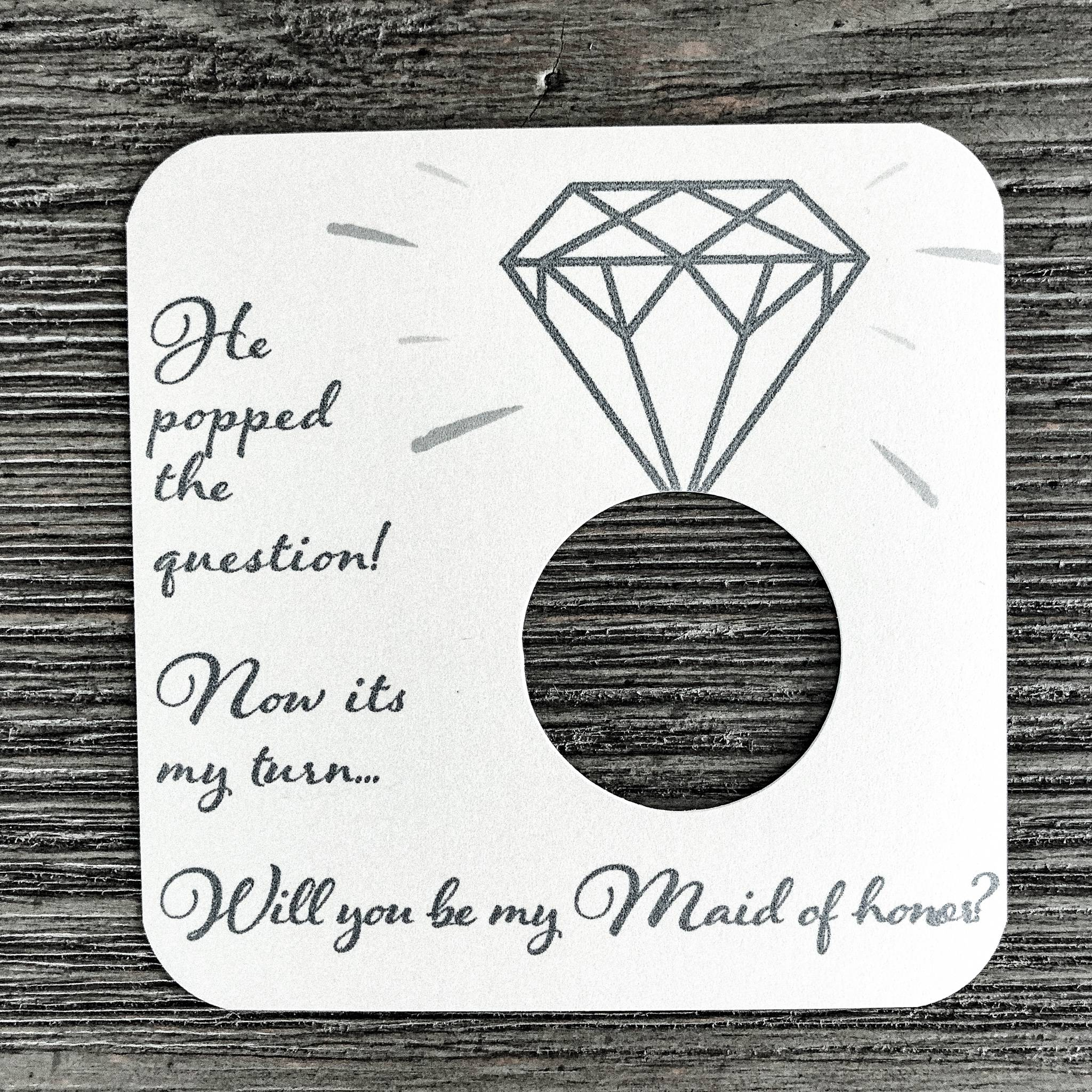 He popped the question! Now its my turn... Will you be my maid of honor? Shimmer champagne card stock.