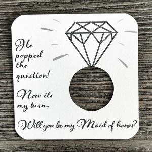He popped the question! Now its my turn... Will you be my maid of honor? Plain white card stock.