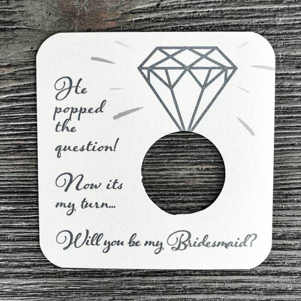 He popped the question! Now its my turn... Will you be my bridesmaid? Shimmer champagne card stock.