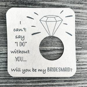 I can't say I do without you... Will you be my bridesmaid? Kraft Brown cardstock.
