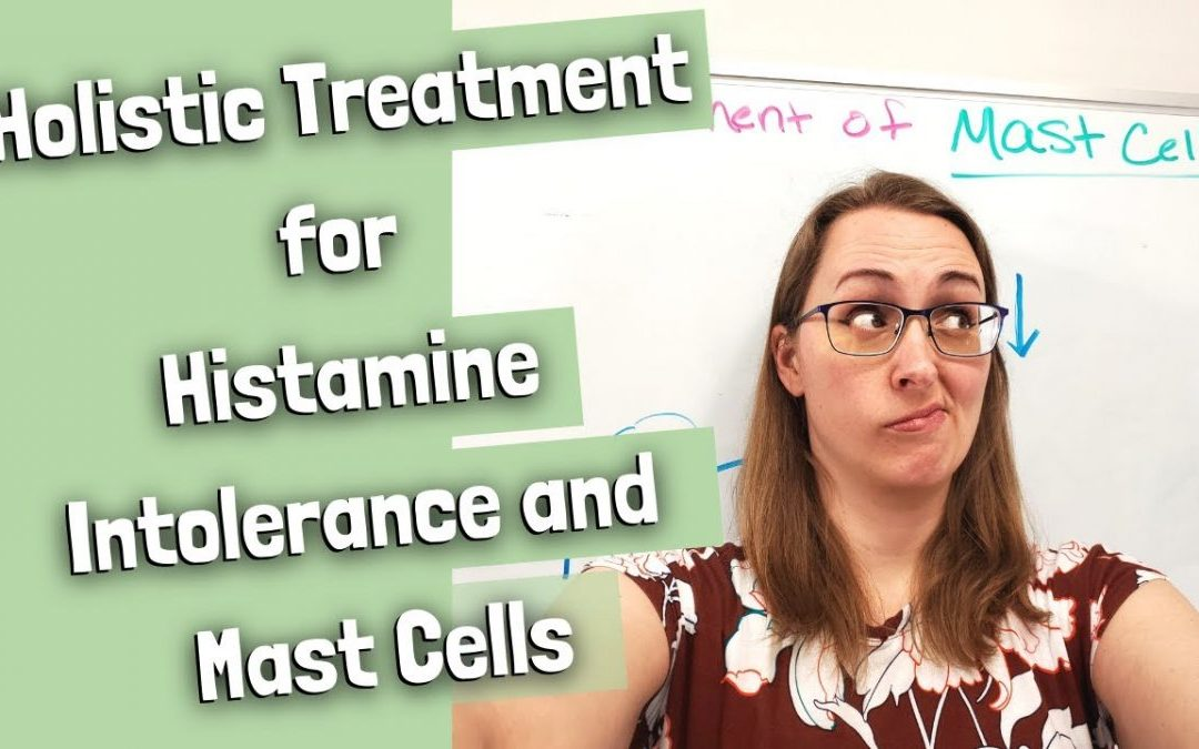 Holistic Treatment for Histamine Intolerance and Mast Cells