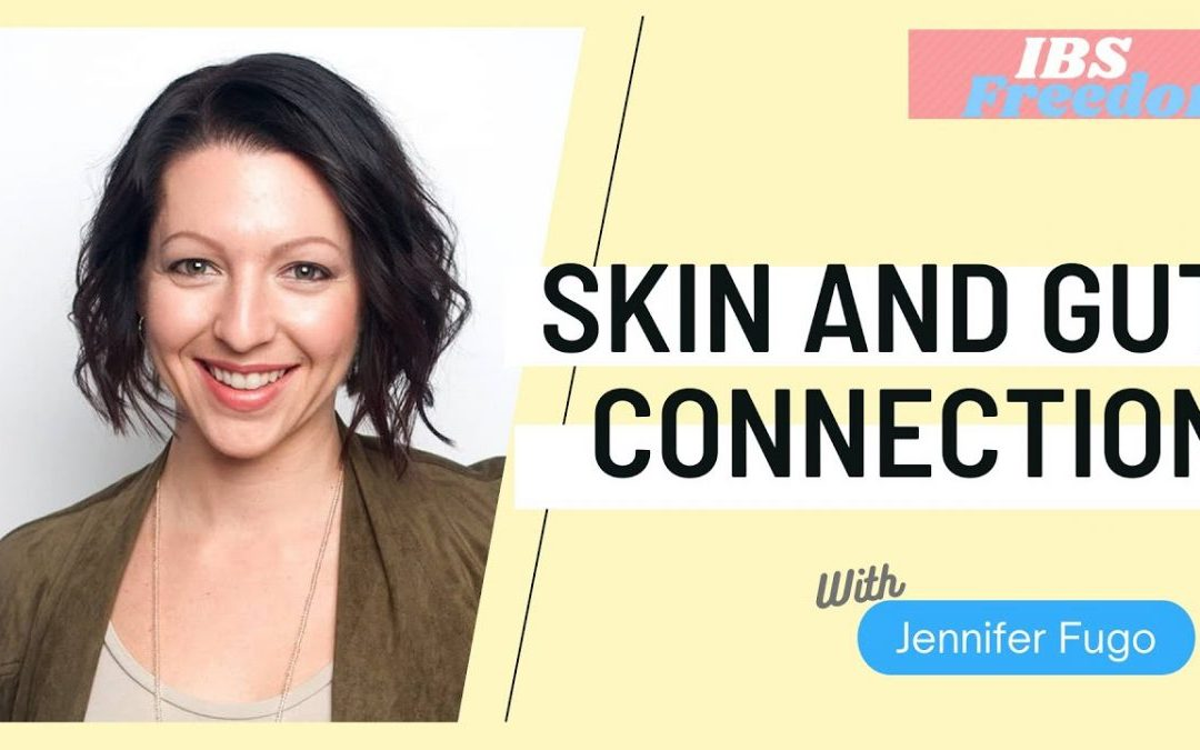 Skin and Gut Connection with Jennifer FUGO – IBS Freedom Podcast #42