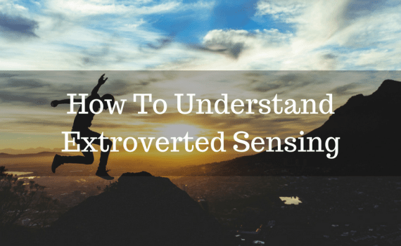 How To Understand Extroverted Sensing