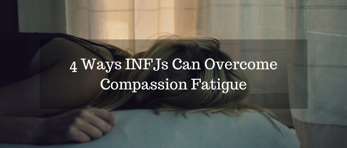 4 Ways INFJs Can Overcome Compassion Fatigue