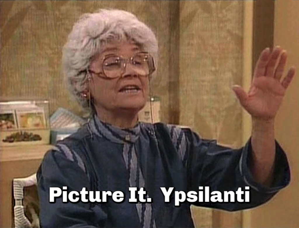 Sophia Petrillo from Golden Girls with her arm up. Text says: Picture It. Ypsilanti (which is where i lived during the time of this story)