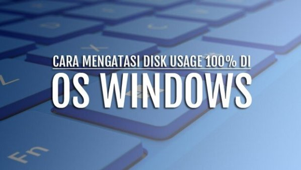 4 Cool Ways To Overcome Disk Usage 100% On Windows OS 7, 8