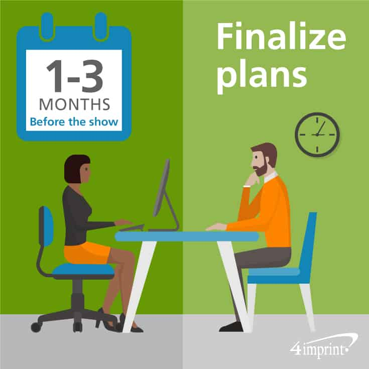 Finalize your trade show planning 1 to 3 months before the show.