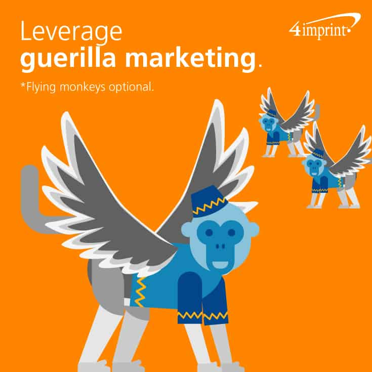 Leverage Guerilla Marketing—Flying monkeys optional.