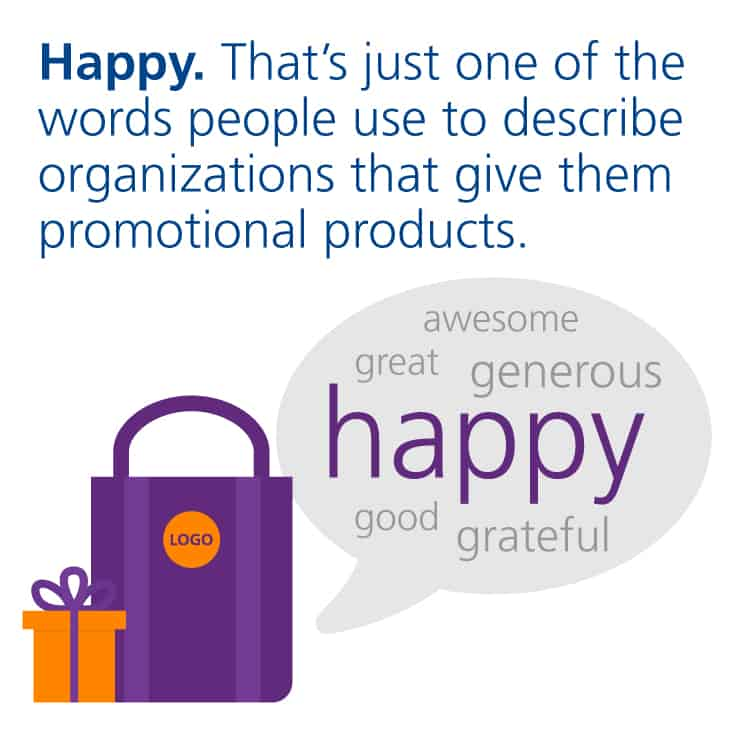 Promotional products make people happy.