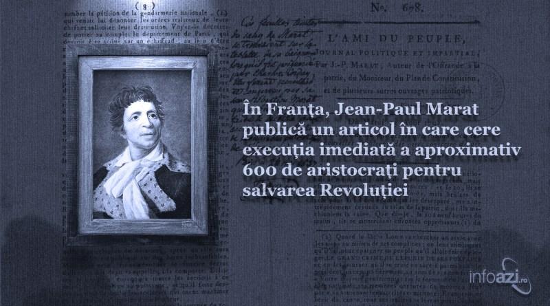 În Franța, Jean-Paul Marat publică un articol în care cere execuția imediată a aproximativ 600 de aristocrați pentru salvarea Revoluției