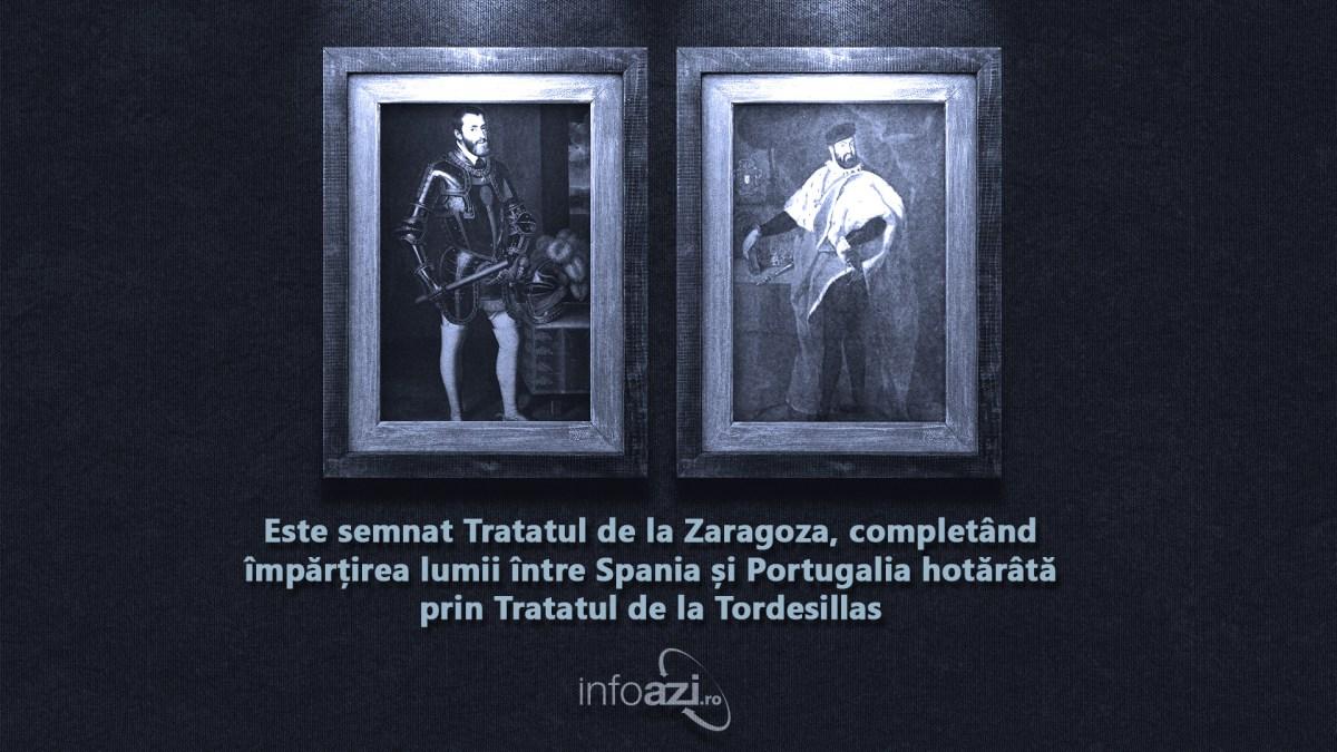 Este semnat Tratatul de la Zaragoza, completând împărțirea lumii între Spania și Portugalia hotărâtă prin Tratatul de la Tordesillas