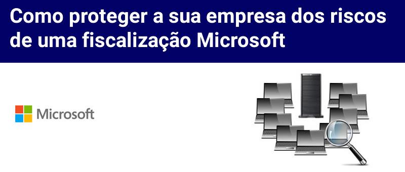 Proteja sua empresa de uma fiscalização Microsoft