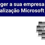 Proteja sua empresa de uma fiscalização da Microsoft.