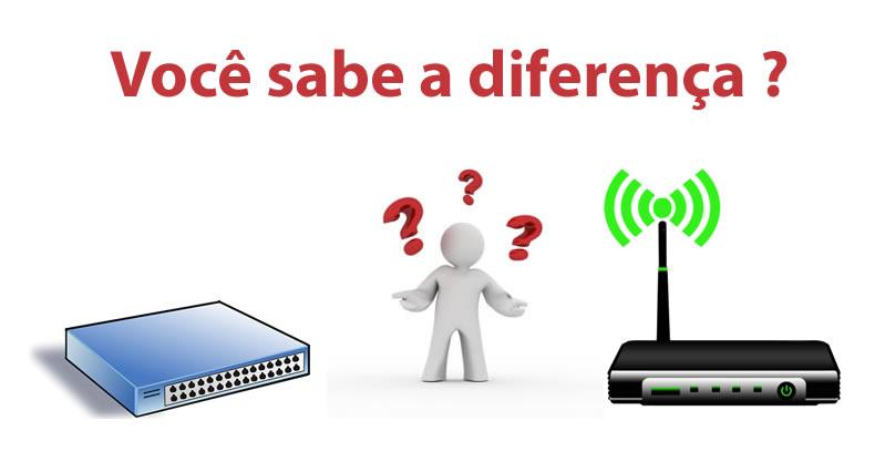 Quais as diferenças entre switch e roteador