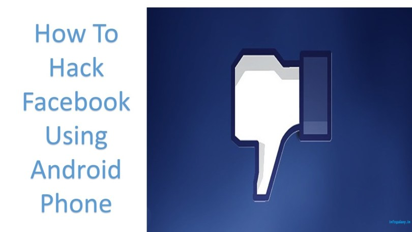 How To Hack Facebook Using Android Phone-infogalaxy.in