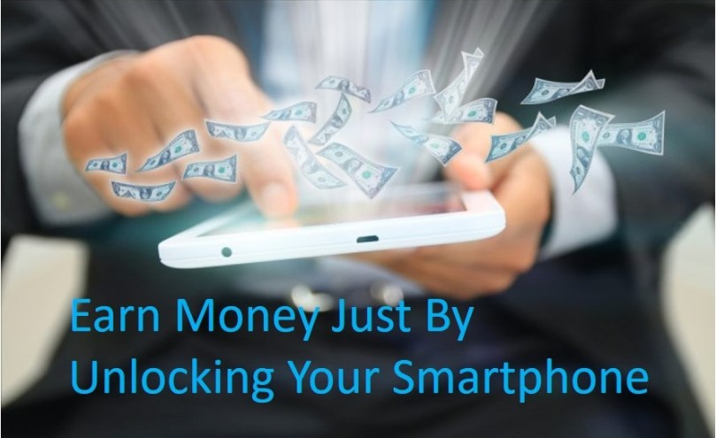 Earn Money Just By Unlocking Your Smartphone