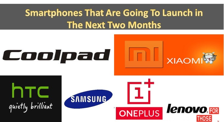 Smartphones That Are Going To Launch in The Next Two Months