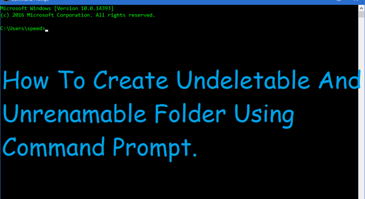 How To Create Undeletable And Unrenamable Folder Using Command Prompt.