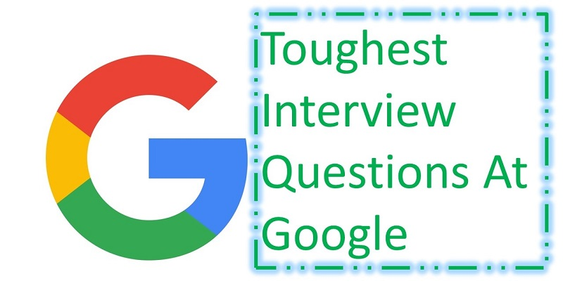Toughest Interview Questions At Google