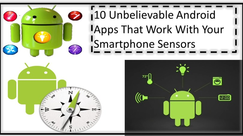 10 Unbelievable Android Apps That Work With Your Smartphone Sensors