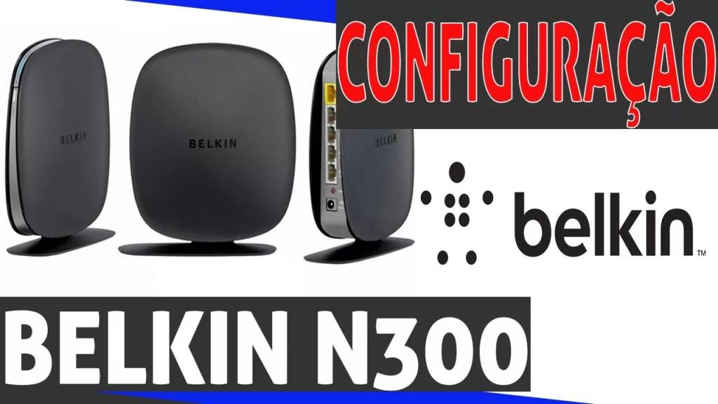 N300 BELKIN – Abertura e configuração do roteador
