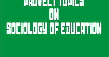 SOCIOLOGY OF EDUCATION PROJECT TOPICS For Nigerian Students- OVER 40 TOPICS HERE